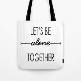 Let's be alone together (inverted) Tote Bag