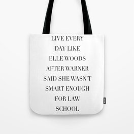 Live Every Day Like Elle Woods After Warner Said She Wasn't Smart Enough of Law School Tote Bag