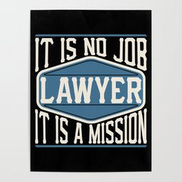 Lawyer  - It Is No Job, It Is A Mission Poster