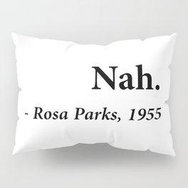 Nah Rosa Parks Quote Pillow Sham