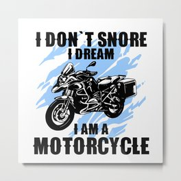 i dont snore i dream i am a motorcycle Metal Print