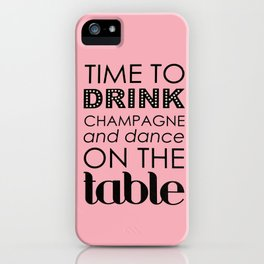 Drink Champagne and Dance iPhone Case