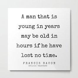 38  | Francis Bacon Quotes | 200205 Metal Print