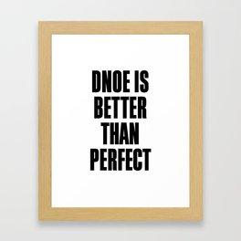 Dnoe is better than perfect Framed Art Print