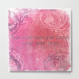 Cupid Kills - Shakespeare Love Quote - Much Ado Metal Print