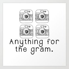 Anything for the gram Art Print