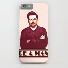 Be A Man  |  Ron Swanson iPhone 6 Slim Case