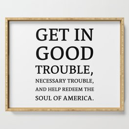 Get in good trouble, necessary trouble, and help redeem the soul of America. - John Lewis Quotes Serving Tray