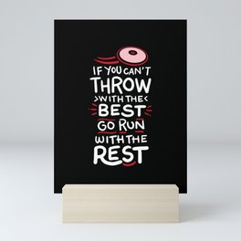 If You Can't Throw With The Best Run With The Rest Mini Art Print
