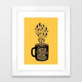 GET UP AND GROW YOUR DREAMS Framed Art Print