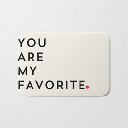YOU ARE MY FAVORITE Bath Mat