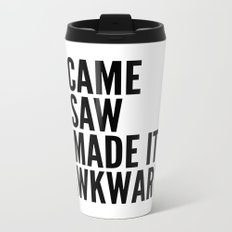 I Came I Saw I Made It Awkward Metal Travel Mug