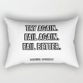 Try again. Fail again. Fail better. - Samuel Beckett Famous Quote Rectangular Pillow