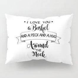I Love You a Bushel and a Peck... Pillow Sham