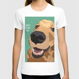 Golden Retriever-Don't leave me! T-shirt