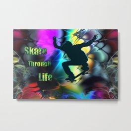 Skate Through Life Metal Print