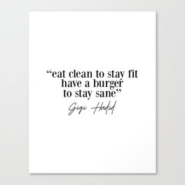 Eat Clean To Stay Fit, Have A Burger To Stay Sane - Gigi Quote Canvas Print