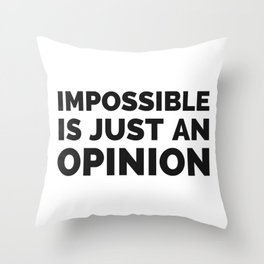 Impossible is just an opinion Throw Pillow