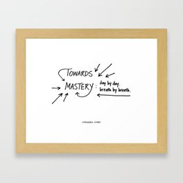 """Towards Mastery - Design #2 of the """"Words To Live By"""" series Framed Art Print"""