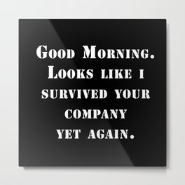Survived your company Metal Print