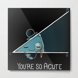 You're so Acute Metal Print