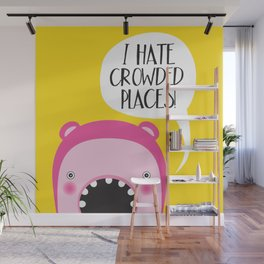 I hate crowded places! Wall Mural