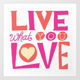 Live What You Love: White/Pink/Coral Art Print