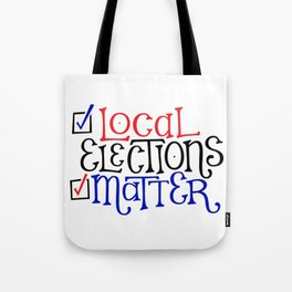 Local Elections Matter Tote Bag