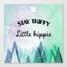 Stay trippy little hippie watercolor Canvas Print