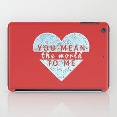 You Mean The World To Me Love   iPad Case