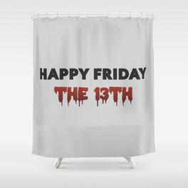 Happy Friday The 13th Shower Curtain