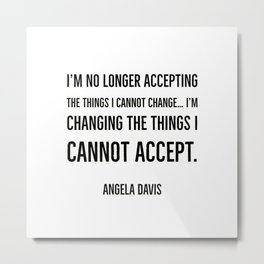I'm changing the things I cannot accept Metal Print