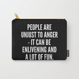 People are unjust to anger it can be enlivening and a lot of fun Carry-All Pouch