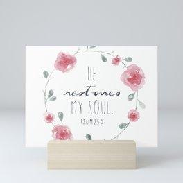 He Restores My Soul. Psalm 23:3, bible verse, watercolor flowers Mini Art Print