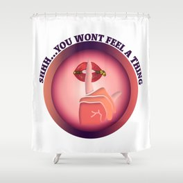 Shhh...You Won't Feel A Thing Shower Curtain