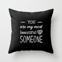 You are my beautiful someone Throw Pillow