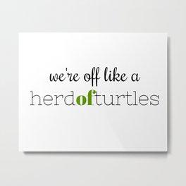 We're Off Like a Herd of Turtles Metal Print