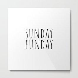 Sunday Funday Metal Print
