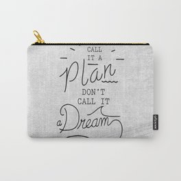 Call It A Plan, Don't Call It A Dream Life success Quote Design Carry-All Pouch