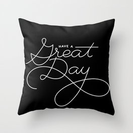 Have a Great Day Throw Pillow