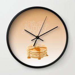 my body craves buttery goodness.. funny psych tv quote Wall Clock