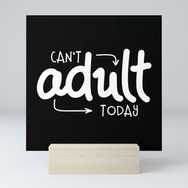 Can't Adult Today Mini Art Print
