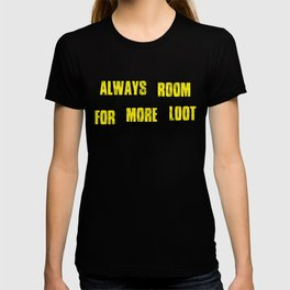 ALWAYS ROOM FOR MORE LOOT T-shirt