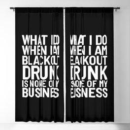 What I Do When I am Blackout Drunk is None of My Business (Black & White) Blackout Curtain