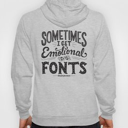 Sometimes I Get Emotional Over Fonts Quote Hoody