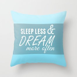 Sleep Less & Dream More Often Throw Pillow