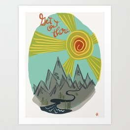 Get Out There Art Print
