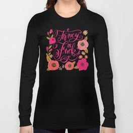 Pretty Swe*ry: Fancy as Fuck Long Sleeve T-shirt