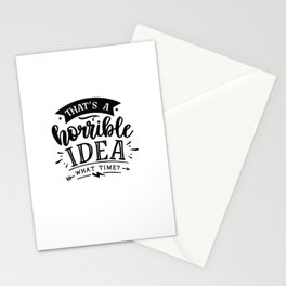 That's a horrible idea What time - Funny hand drawn quotes illustration. Funny humor. Life sayings. Stationery Cards