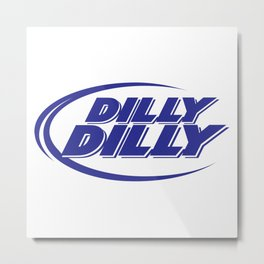 dilly dilly Metal Print
